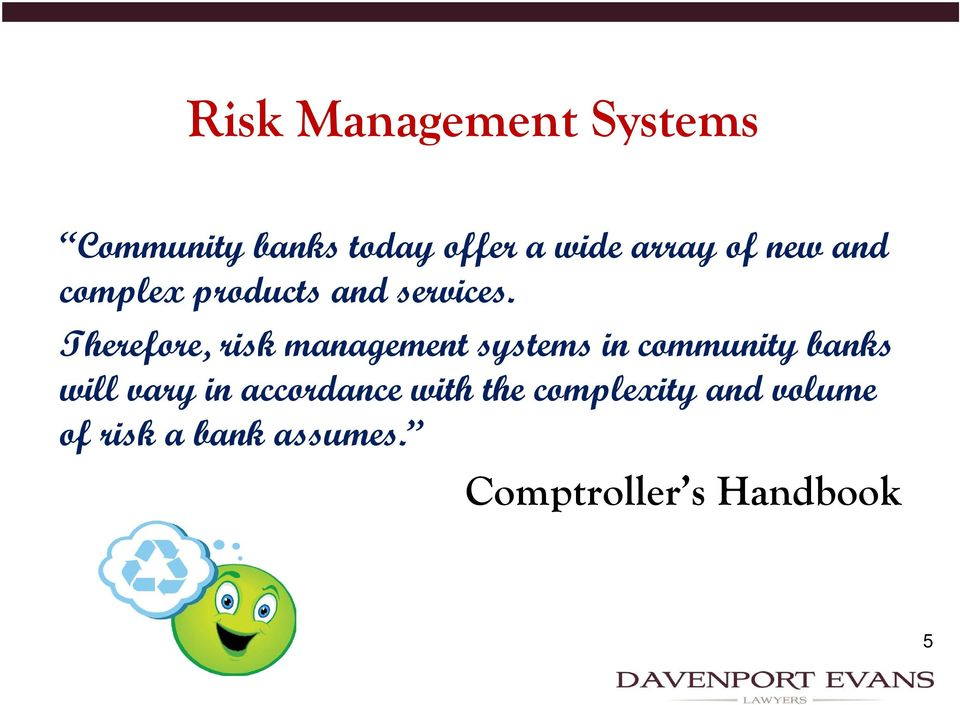 Therefore, risk management systems in community banks will vary