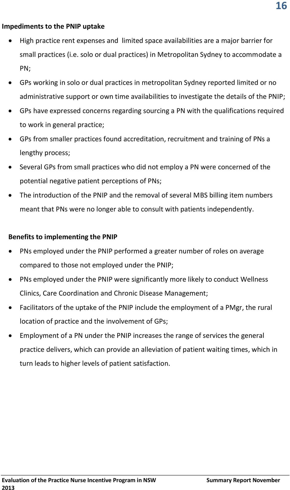 PN; GPs working in solo or dual practices in metropolitan Sydney reported limited or no administrative support or own time availabilities to investigate the details of the PNIP; GPs have expressed