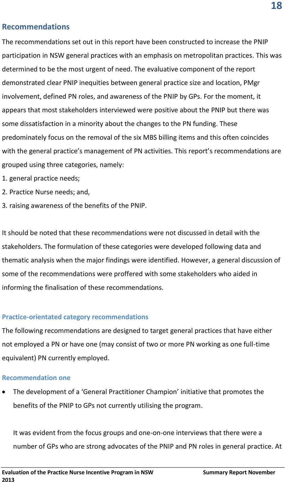 The evaluative component of the report demonstrated clear PNIP inequities between general practice size and location, PMgr involvement, defined PN roles, and awareness of the PNIP by GPs.