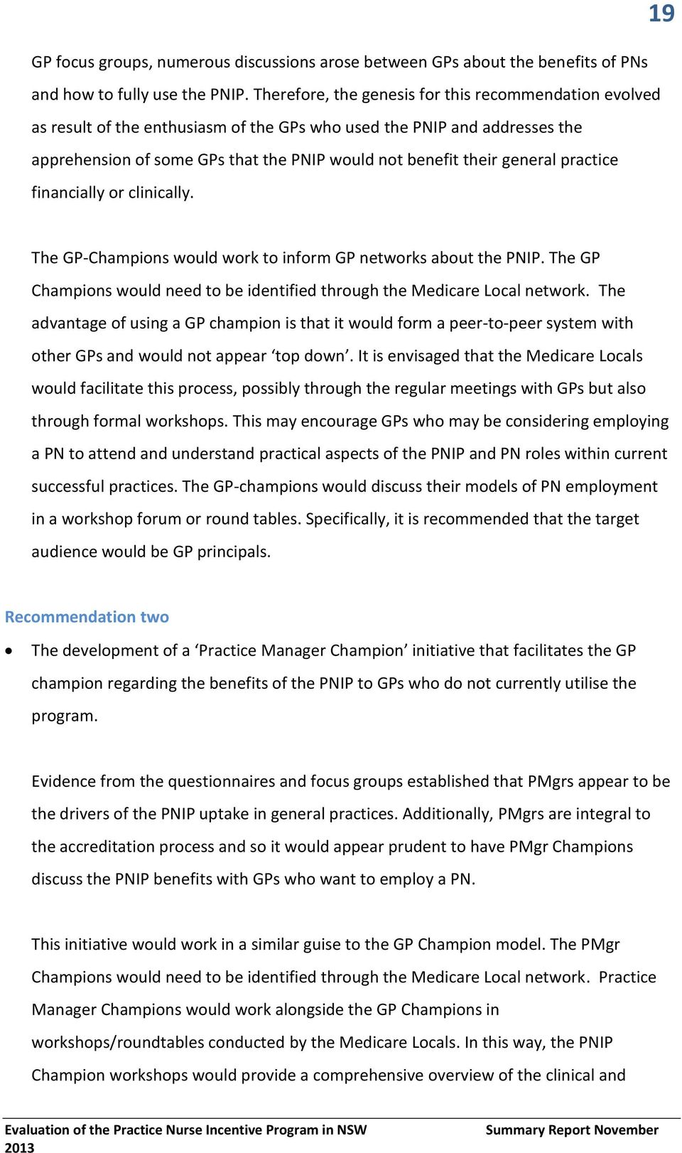 general practice financially or clinically. 19 The GP-Champions would work to inform GP networks about the PNIP. The GP Champions would need to be identified through the Medicare Local network.