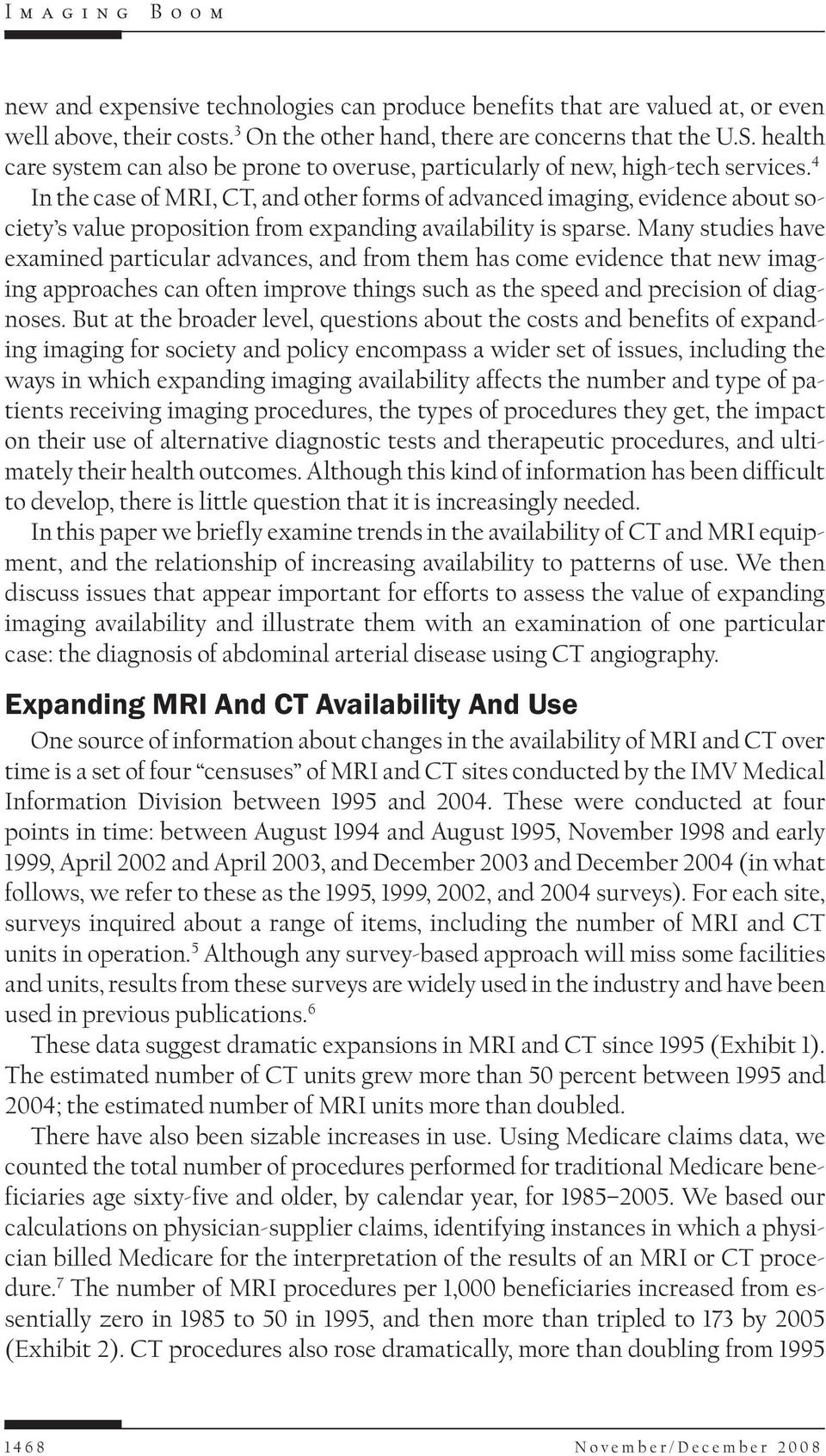 4 In the case of MRI, CT, and other forms of advanced imaging, evidence about society s value proposition from expanding availability is sparse.