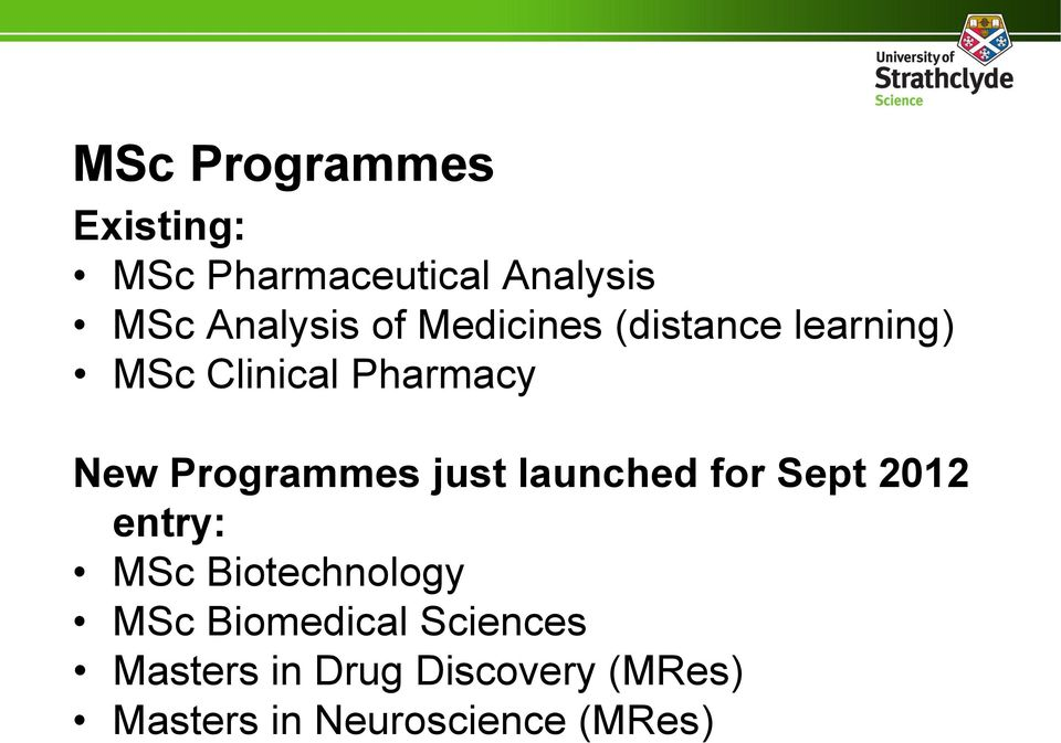 just launched for Sept 2012 entry: MSc Biotechnology MSc Biomedical