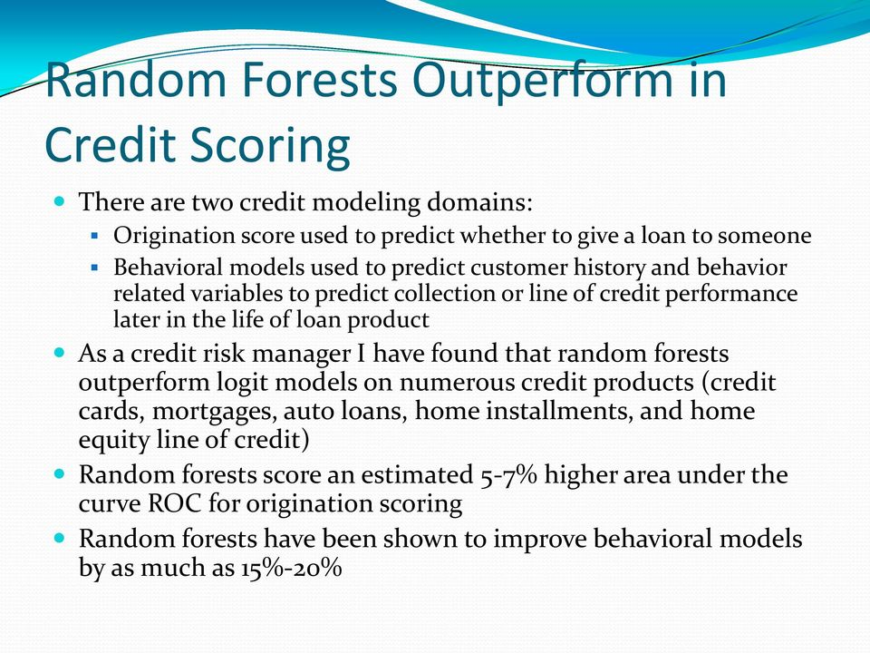 have found that random forests outperform logit models on numerous credit products (credit cards, mortgages, auto loans, home installments, and home equity line of credit)