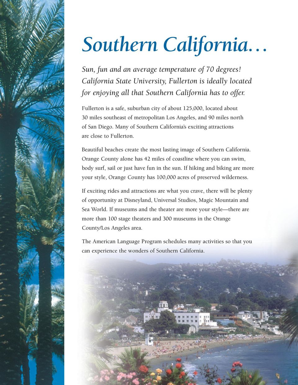 Many of Southern California s exciting attractions are close to Fullerton. Beautiful beaches create the most lasting image of Southern California.