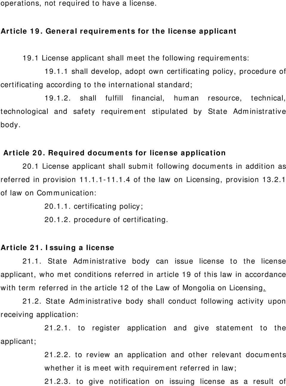 1 License applicant shall submit following documents in addition as referred in provision 11.1.1-11.1.4 of the law on Licensing, provision 13.2.1 of law on Communication: 20.1.1. certificating policy; 20.