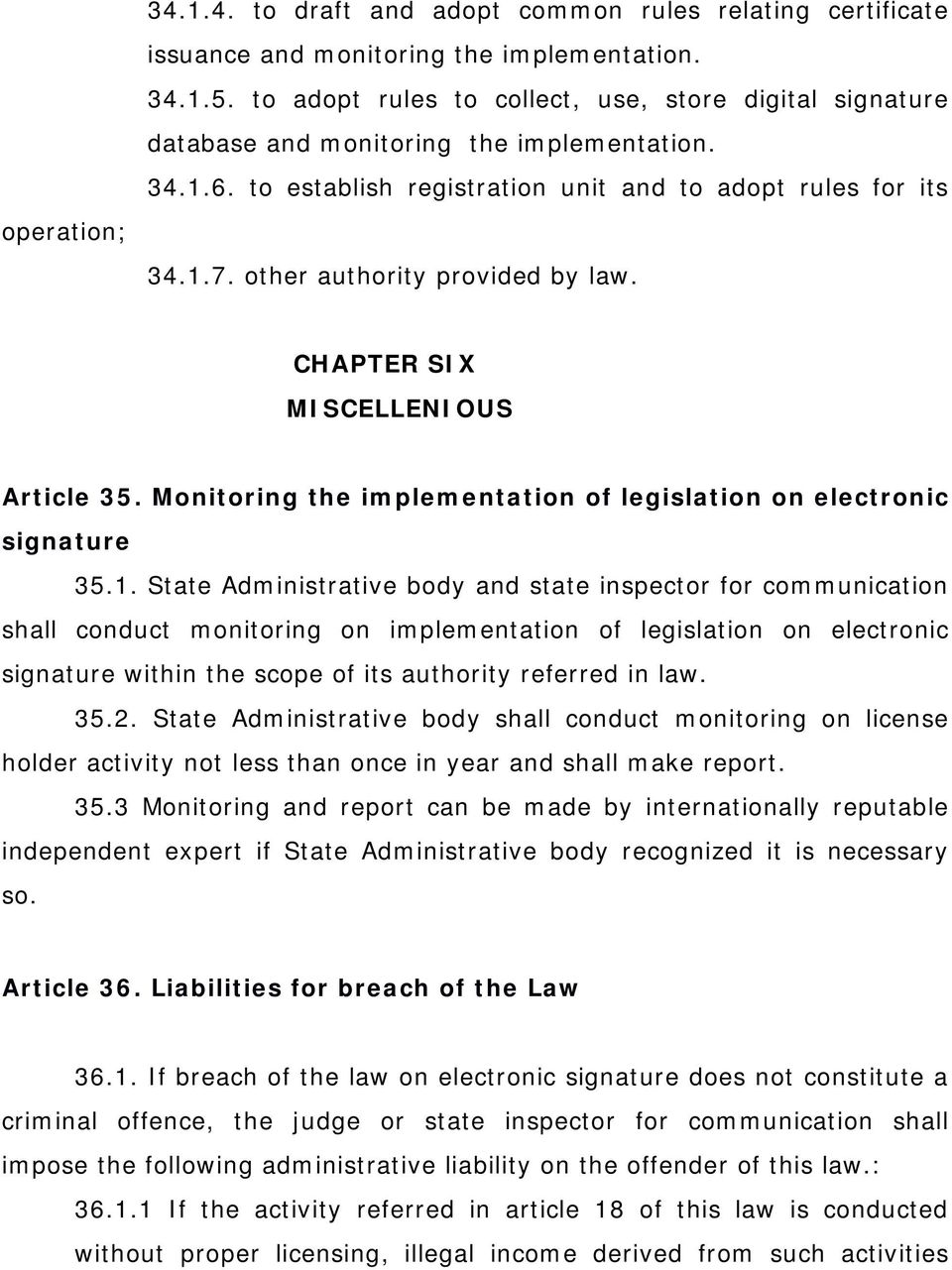 other authority provided by law. CHAPTER SIX MISCELLENIOUS Article 35. Monitoring the implementation of legislation on electronic signature 35.1.