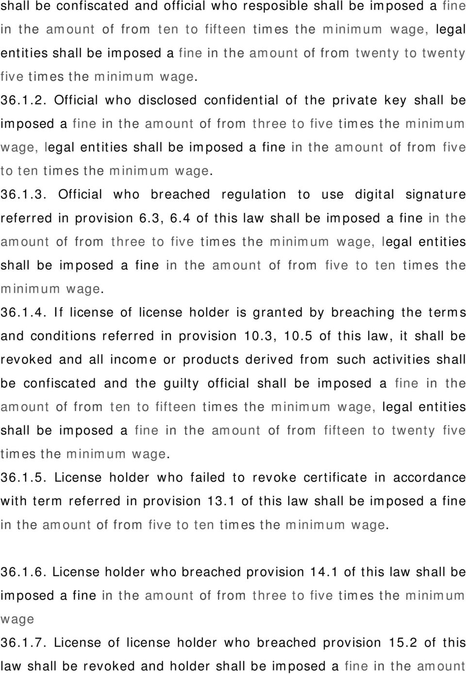 Official who disclosed confidential of the private key shall be imposed a fine in the amount of from three to five times the minimum wage, legal entities shall be imposed a fine in the amount of from