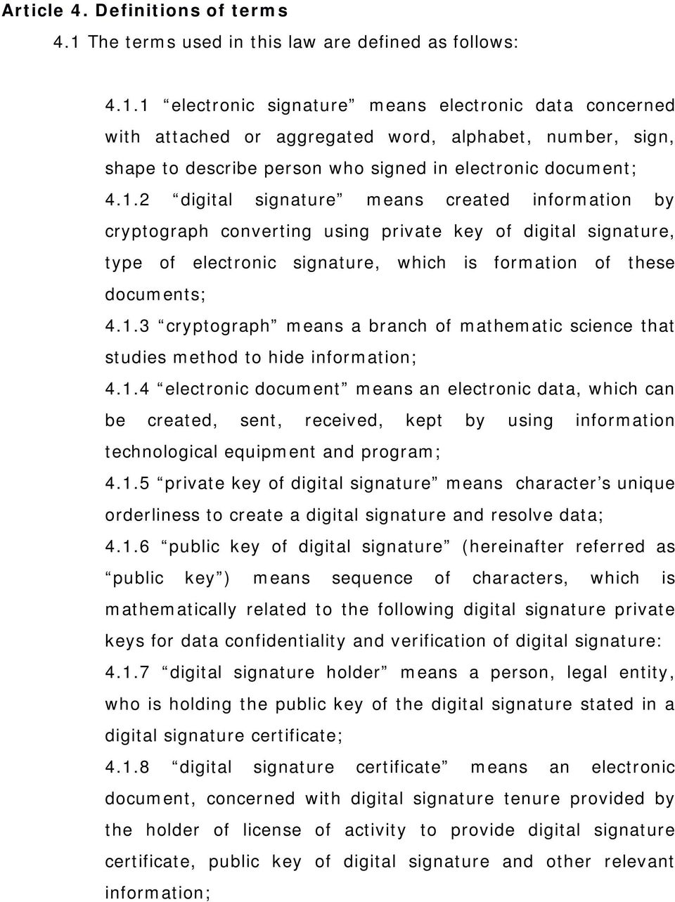 1 electronic signature means electronic data concerned with attached or aggregated word, alphabet, number, sign, shape to describe person who signed in electronic document; 4.1.2 digital signature means created information by cryptograph converting using private key of digital signature, type of electronic signature, which is formation of these documents; 4.