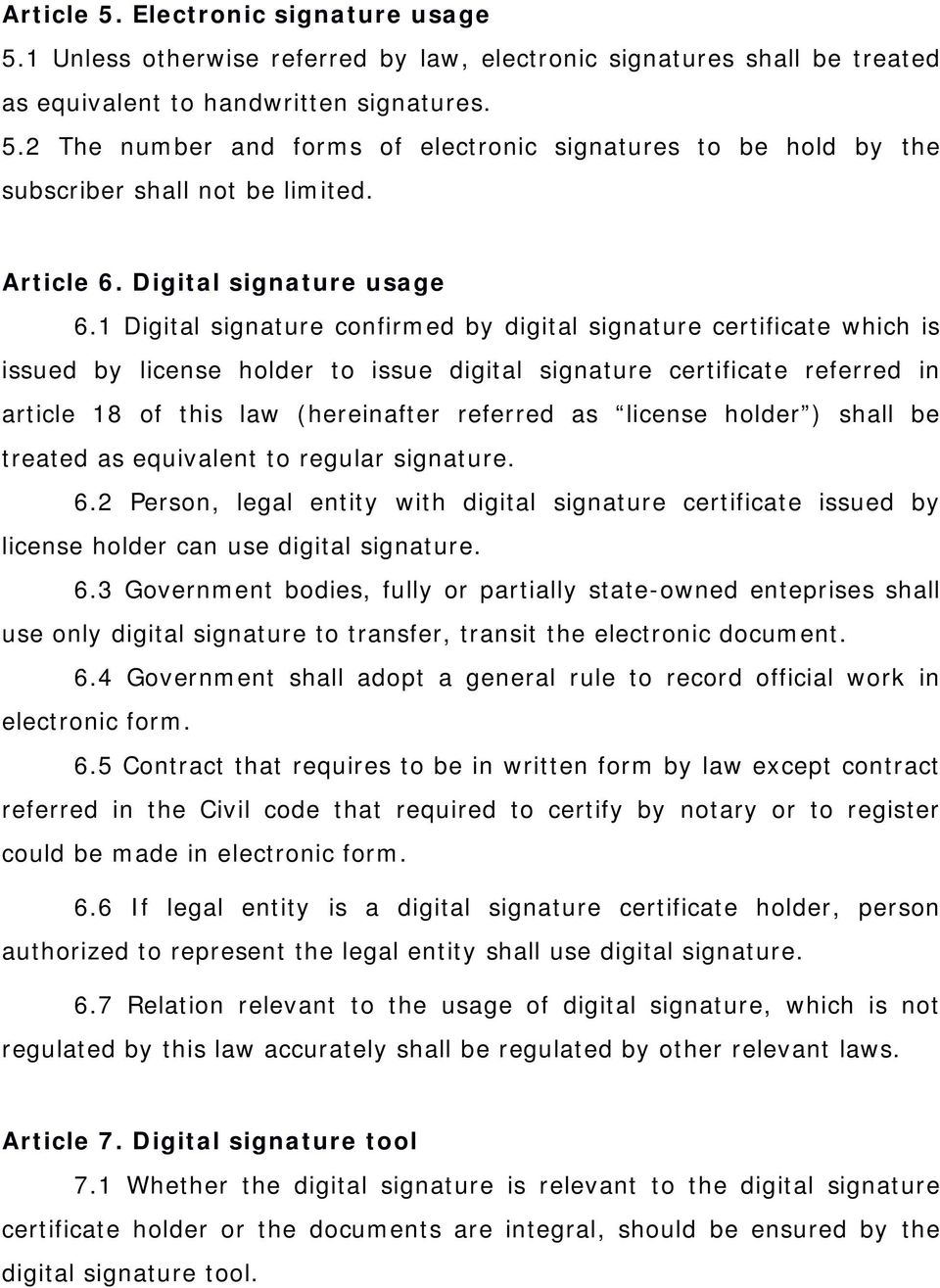 1 Digital signature confirmed by digital signature certificate which is issued by license holder to issue digital signature certificate referred in article 18 of this law (hereinafter referred as