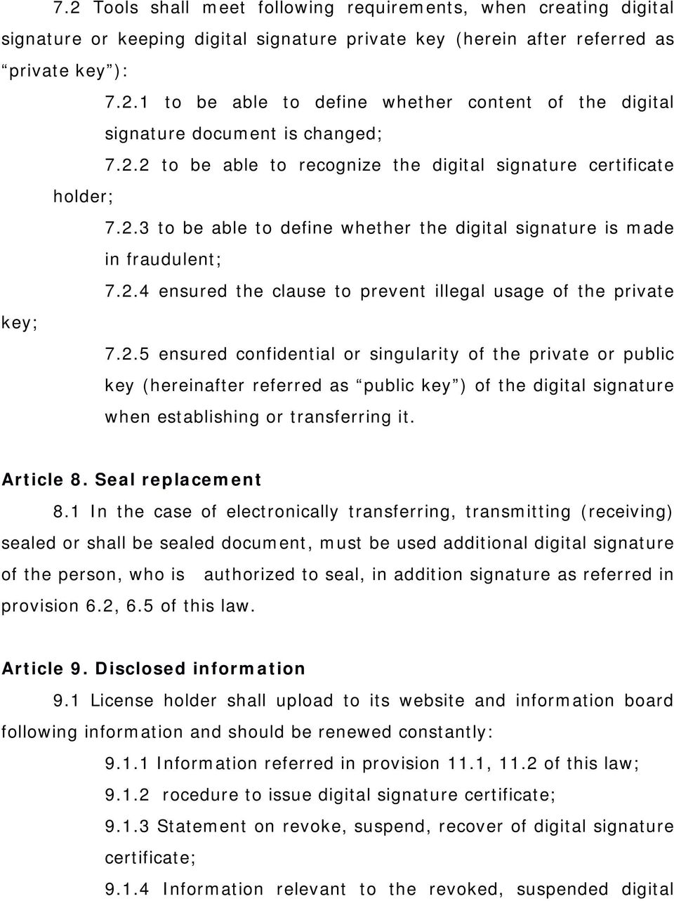2.5 ensured confidential or singularity of the private or public key (hereinafter referred as public key ) of the digital signature when establishing or transferring it. Article 8. Seal replacement 8.