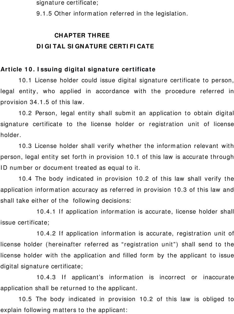 2 Person, legal entity shall submit an application to obtain digital signature certificate to the license holder or registration unit of license holder. 10.