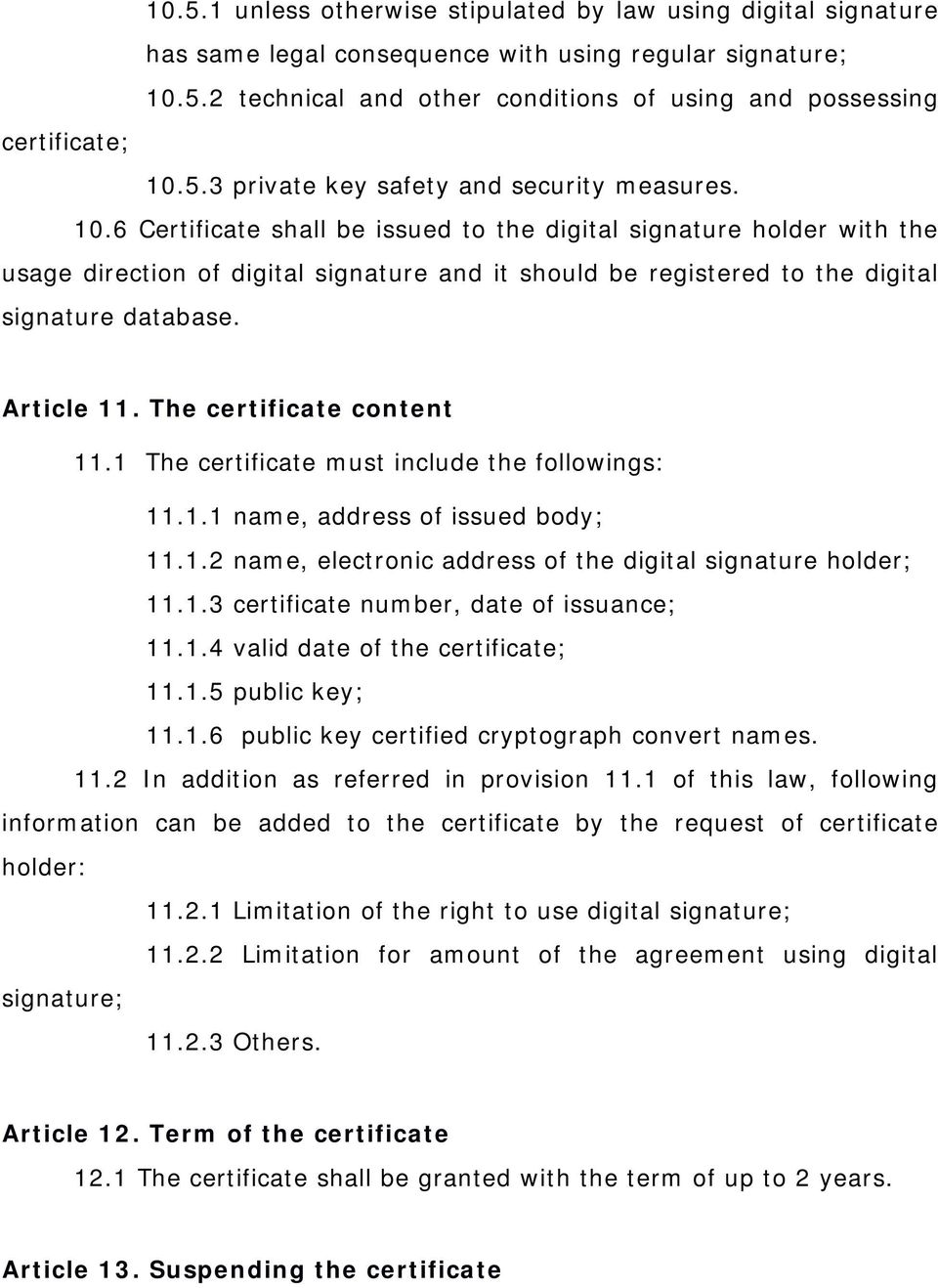 6 Certificate shall be issued to the digital signature holder with the usage direction of digital signature and it should be registered to the digital signature database. Article 11.