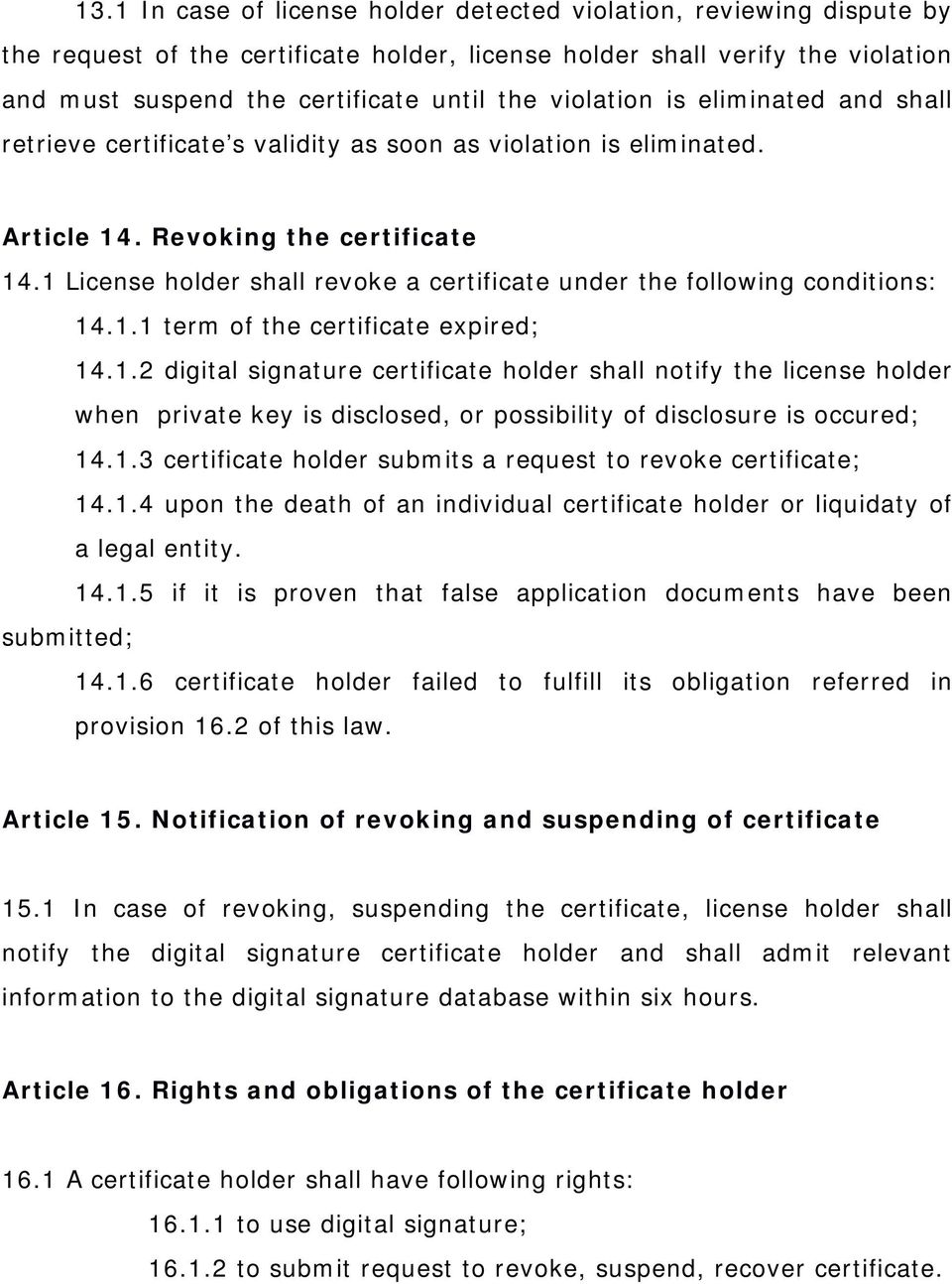 1 License holder shall revoke a certificate under the following conditions: 14.1.1 term of the certificate expired; 14.1.2 digital signature certificate holder shall notify the license holder when private key is disclosed, or possibility of disclosure is occured; 14.