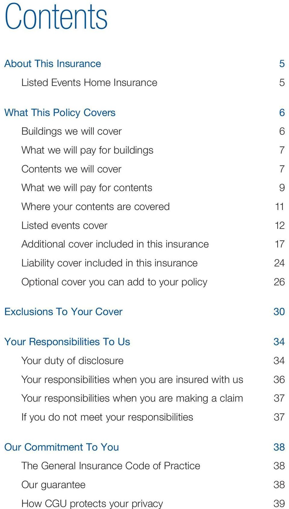can add to your policy 26 Exclusions To Your Cover 30 Your Responsibilities To Us 34 Your duty of disclosure 34 Your responsibilities when you are insured with us 36 Your responsibilities