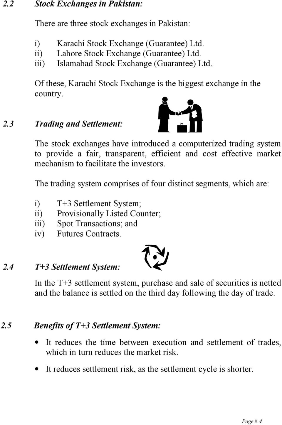 3 Trading and Settlement: The stock exchanges have introduced a computerized trading system to provide a fair, transparent, efficient and cost effective market mechanism to facilitate the investors.