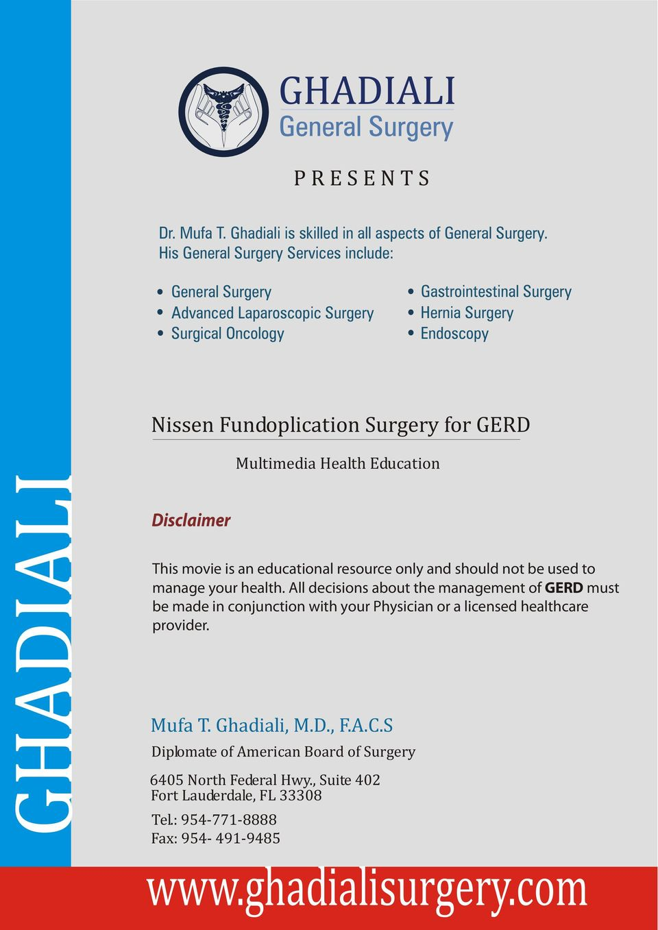Fundoplication Surgery for GERD Disclaimer This movie is an educational resource only and should not be used to manage your health.