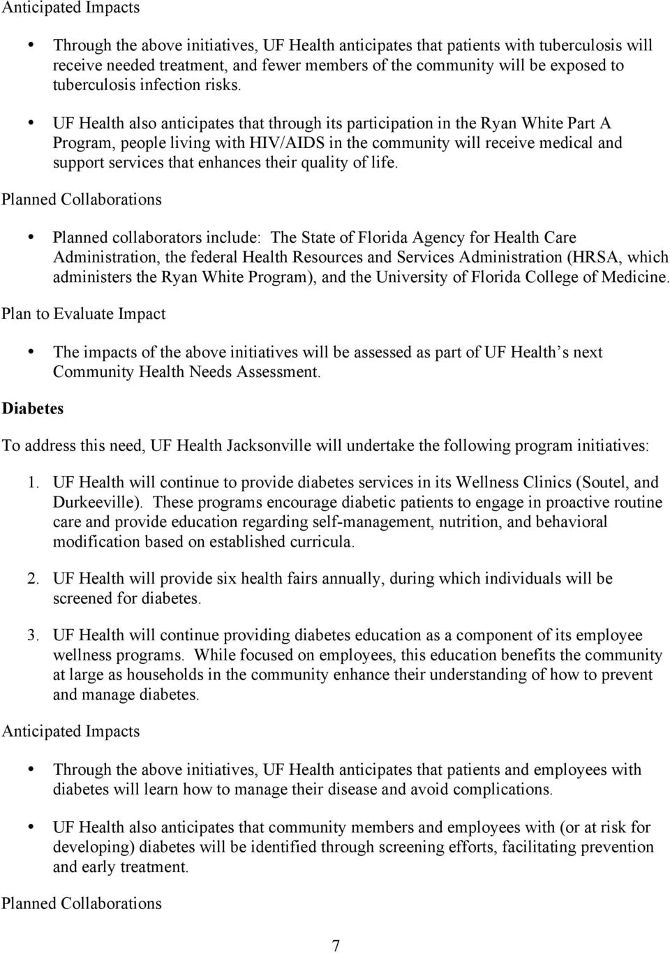 UF Health also anticipates that through its participation in the Ryan White Part A Program, people living with HIV/AIDS in the community will receive medical and support services that enhances their