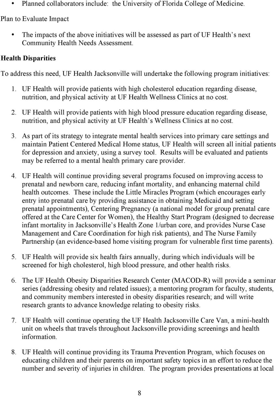 Health Disparities To address this need, UF Health Jacksonville will undertake the following program initiatives: 1.