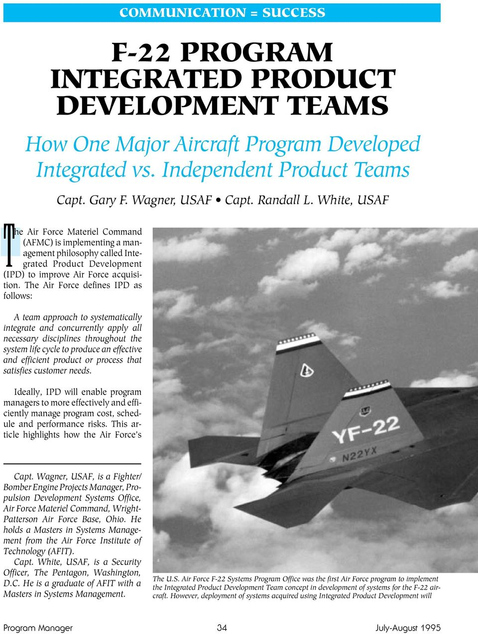 The Air Force defines IPD as follows: A team approach to systematically integrate and concurrently apply all necessary disciplines throughout the system life cycle to produce an effective and