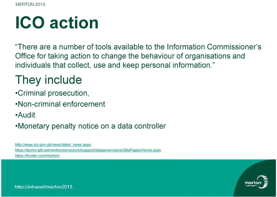 They include Criminal prosecution, Non-criminal enforcement Audit Monetary penalty notice on a data controller