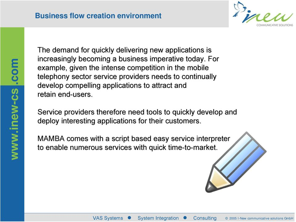 For example, given the intense competition in the mobile telephony sector service providers needs to continually develop compelling