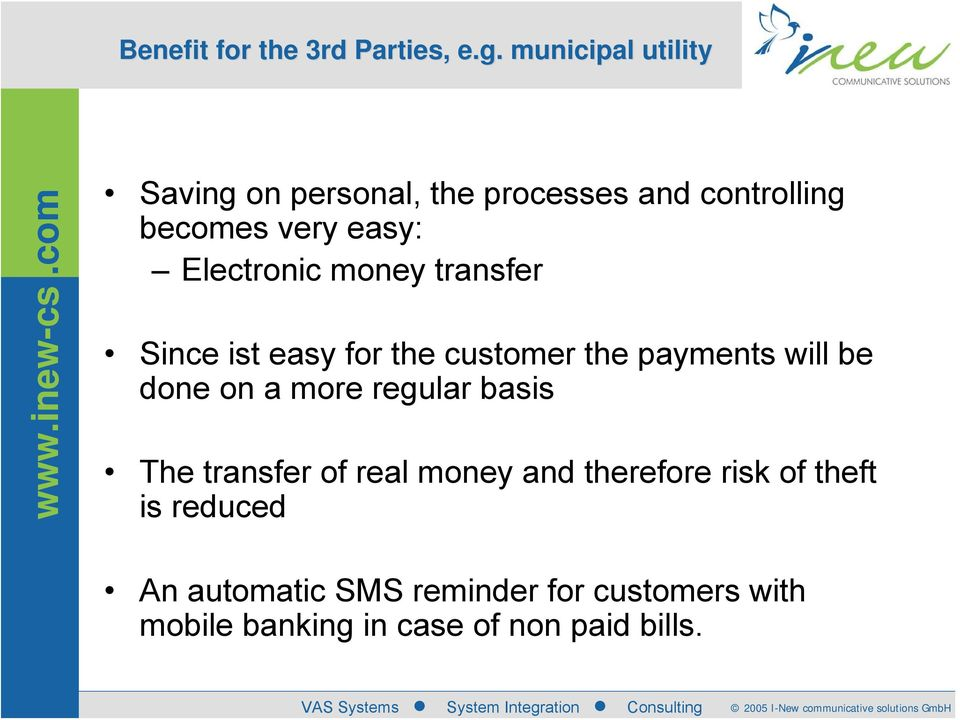 Electronic money transfer Since ist easy for the customer the payments will be done on a more