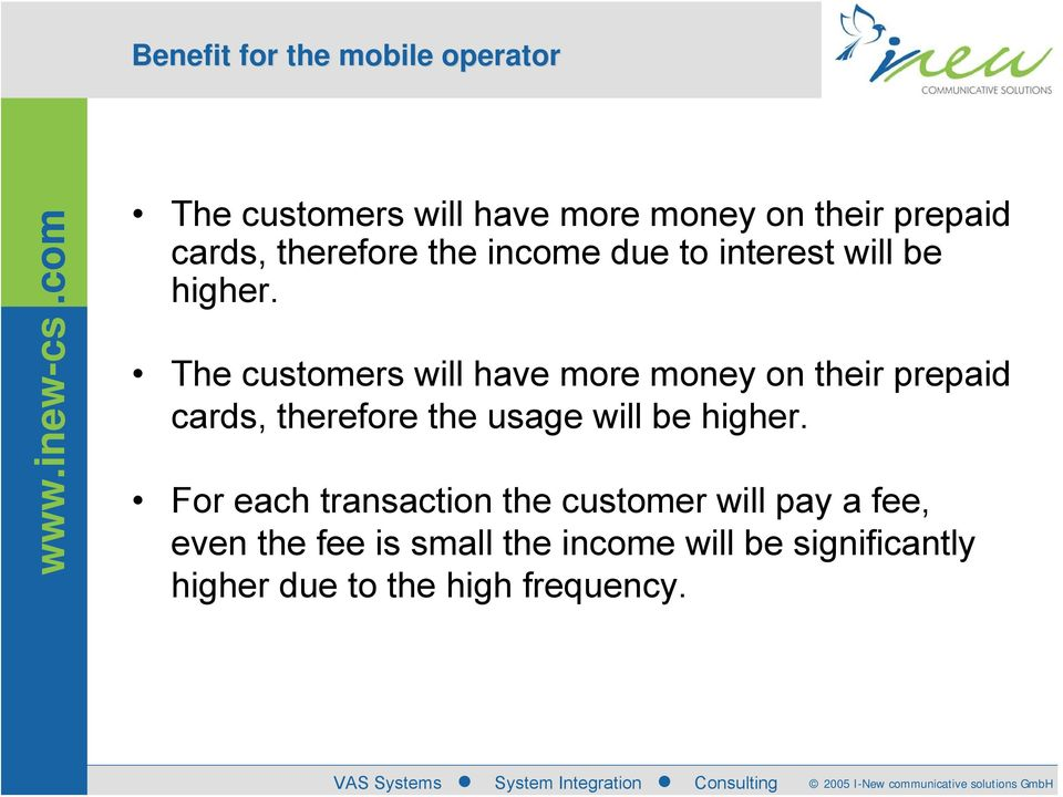 The customers will have more money on their prepaid cards, therefore the usage will be higher.
