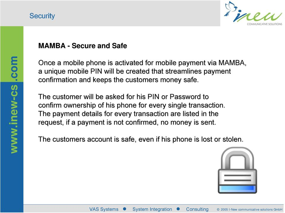 The customer will be asked for his PIN or Password to confirm ownership of his phone for every single transaction.
