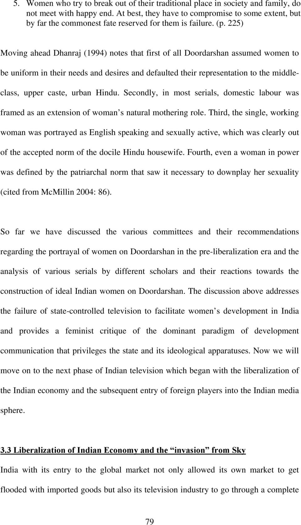 225) Moving ahead Dhanraj (1994) notes that first of all Doordarshan assumed women to be uniform in their needs and desires and defaulted their representation to the middleclass, upper caste, urban