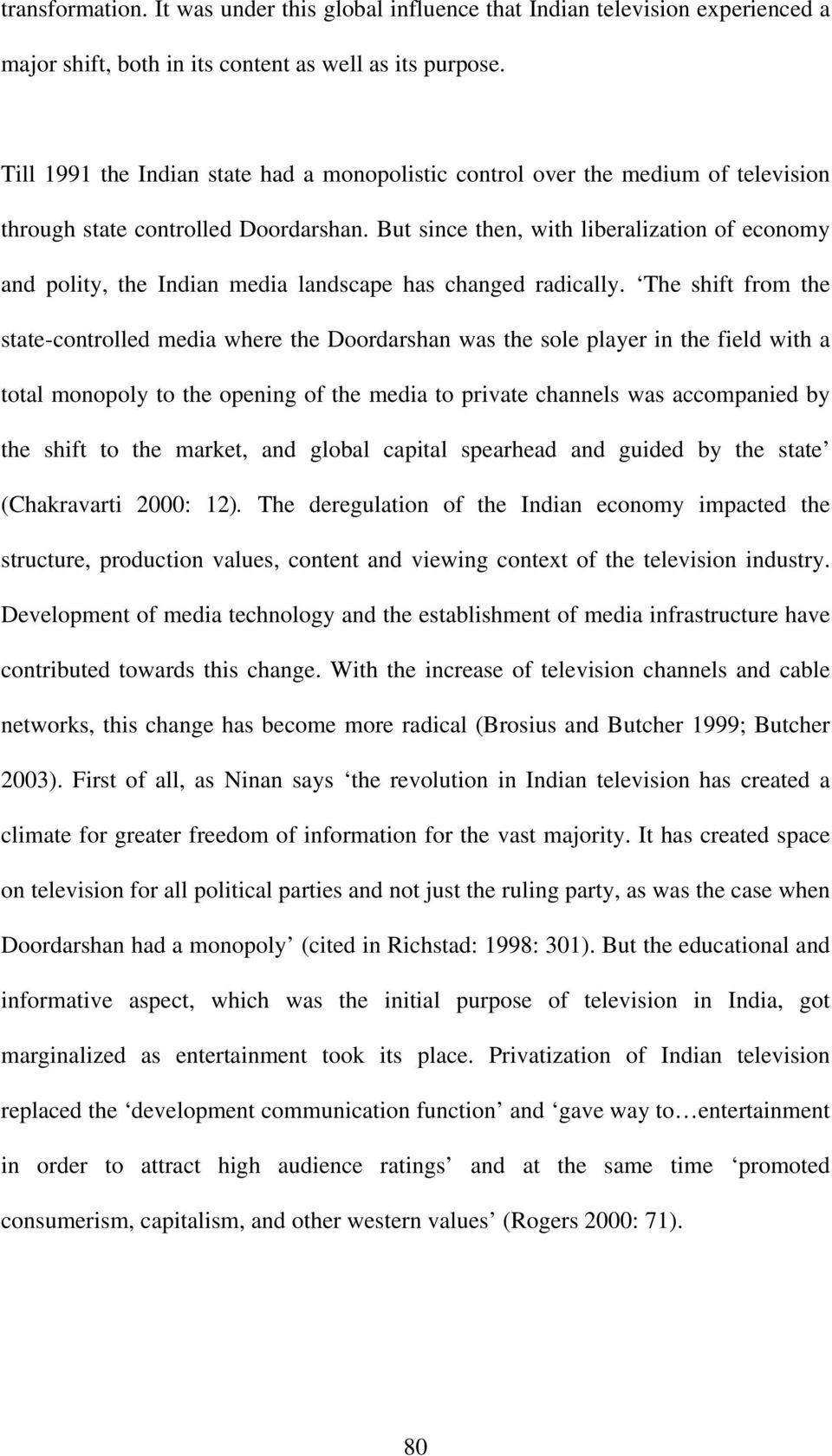 But since then, with liberalization of economy and polity, the Indian media landscape has changed radically.