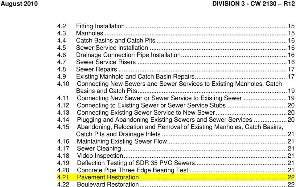 11 Connecting New Sewer or Sewer Service to Existing Sewer... 19 4.12 Connecting to Existing Sewer or Sewer Service Stubs... 20 4.13 Connecting Existing Sewer Service to New Sewer... 20 4.14 Plugging and Abandoning Existing Sewers and Sewer Services.