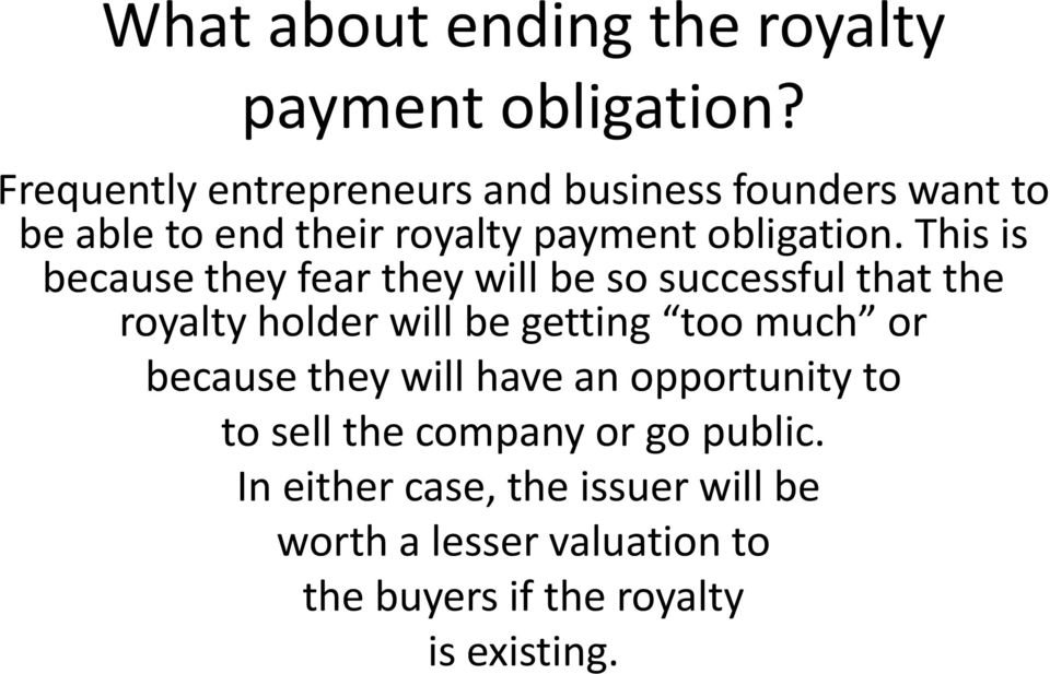 This is because they fear they will be so successful that the royalty holder will be getting too much or