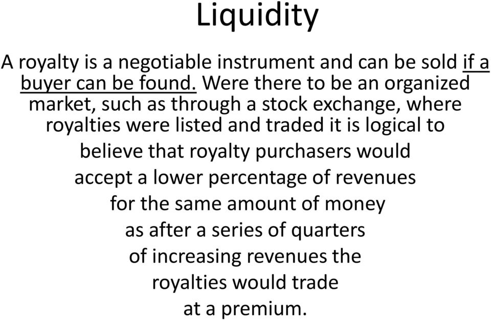 traded it is logical to believe that royalty purchasers would accept a lower percentage of revenues for