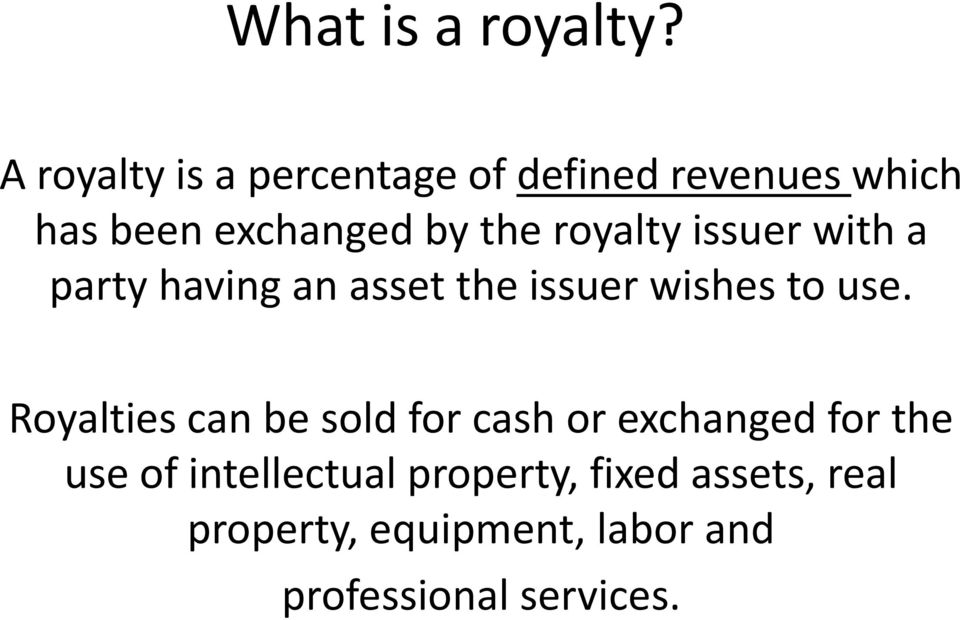 royalty issuer with a party having an asset the issuer wishes to use.
