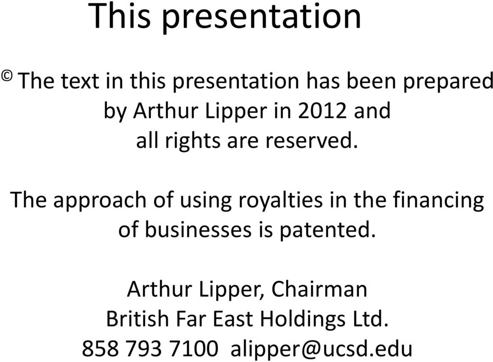 The approach of using royalties in the financing of businesses is