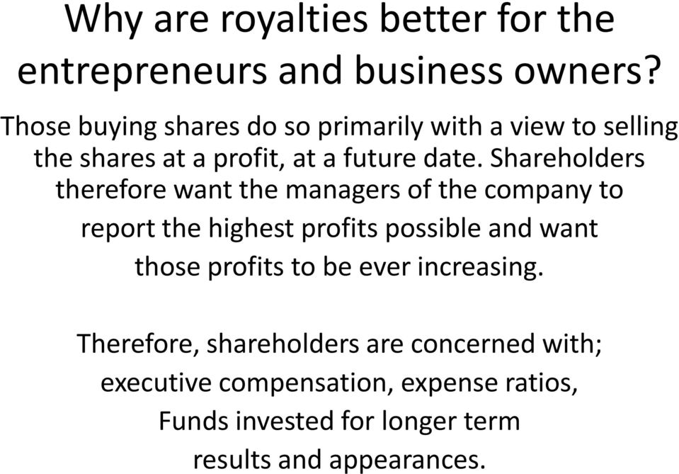 Shareholders therefore want the managers of the company to report the highest profits possible and want those