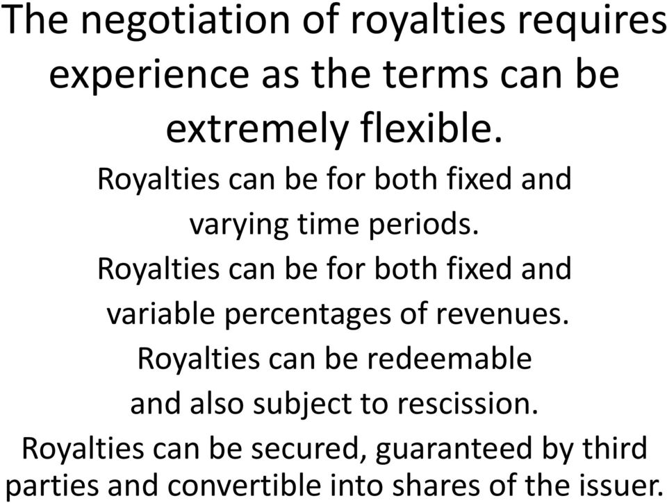 Royalties can be for both fixed and variable percentages of revenues.