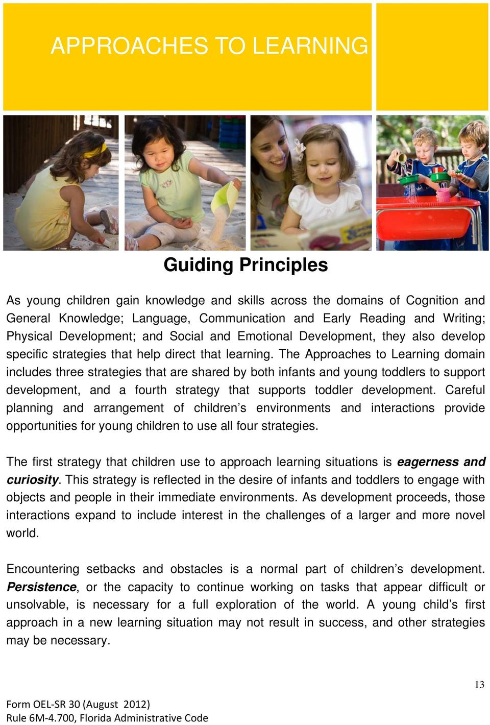 The Approaches to Learning domain includes three strategies that are shared by both infants and young toddlers to support development, and a fourth strategy that supports toddler development.
