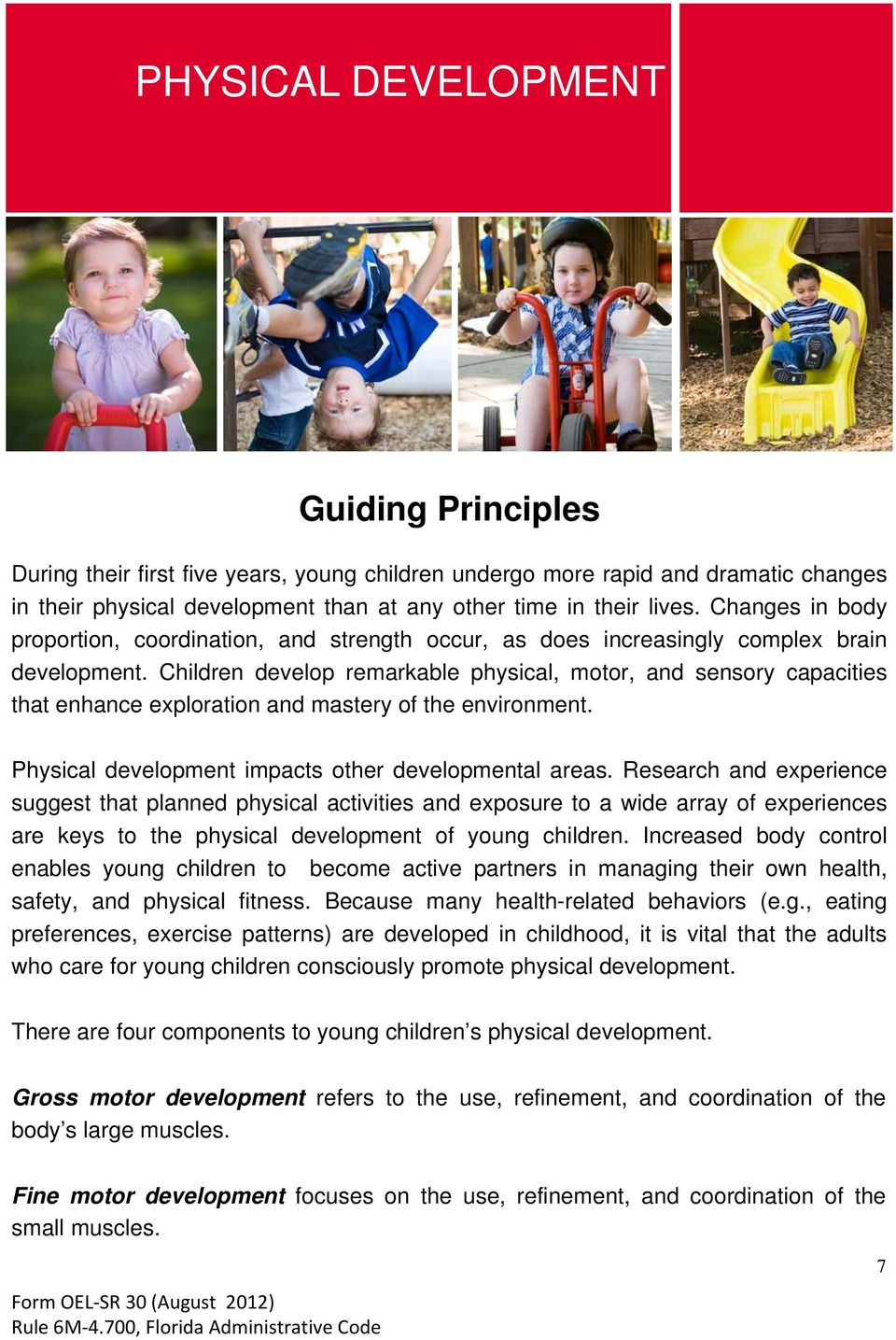 Children develop remarkable physical, motor, and sensory capacities that enhance exploration and mastery of the environment. Physical development impacts other developmental areas.