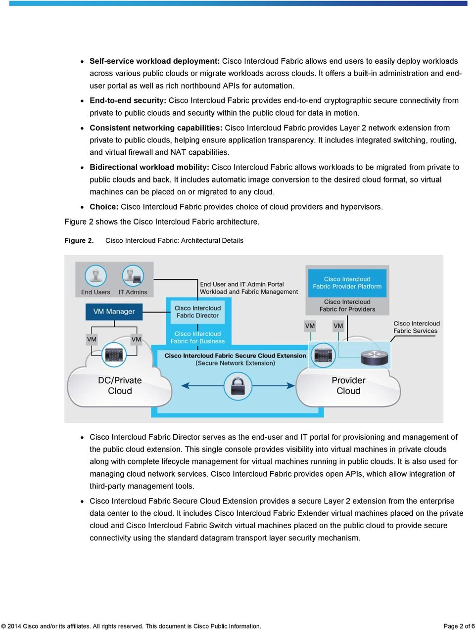 End-to-end security: Cisco Intercloud Fabric provides end-to-end cryptographic secure connectivity from private to public clouds and security within the public cloud for data in motion.