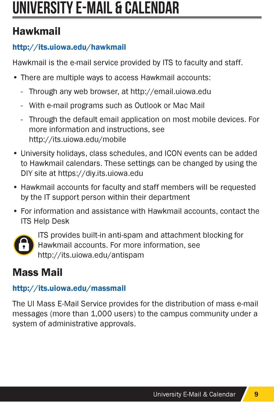 edu With e-mail programs such as Outlook or Mac Mail Through the default email application on most mobile devices. For more information and instructions, see http://its.uiowa.