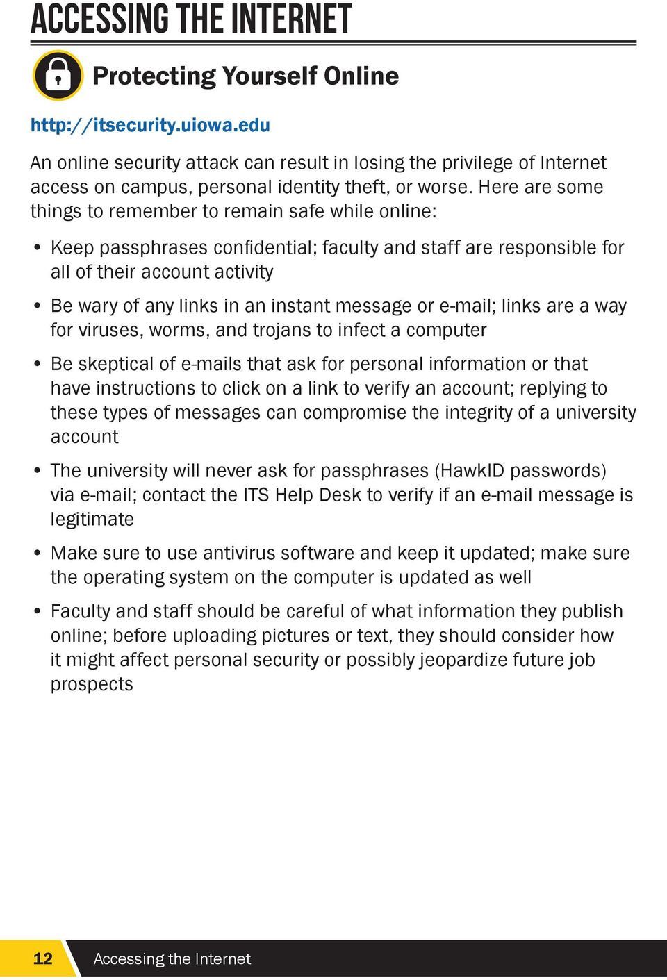 Here are some things to remember to remain safe while online: Keep passphrases confidential; faculty and staff are responsible for all of their account activity Be wary of any links in an instant