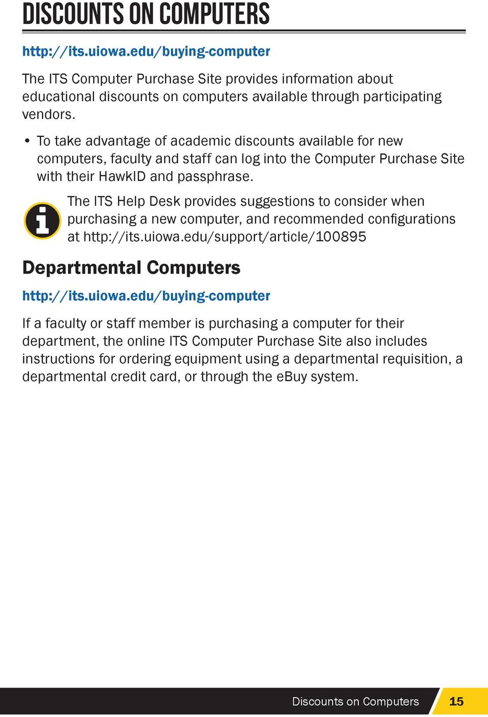 The ITS Help Desk provides suggestions to consider when purchasing a new computer, and recommended configurations at http://its.uiowa.edu/support/article/100895 Departmental Computers http://its.