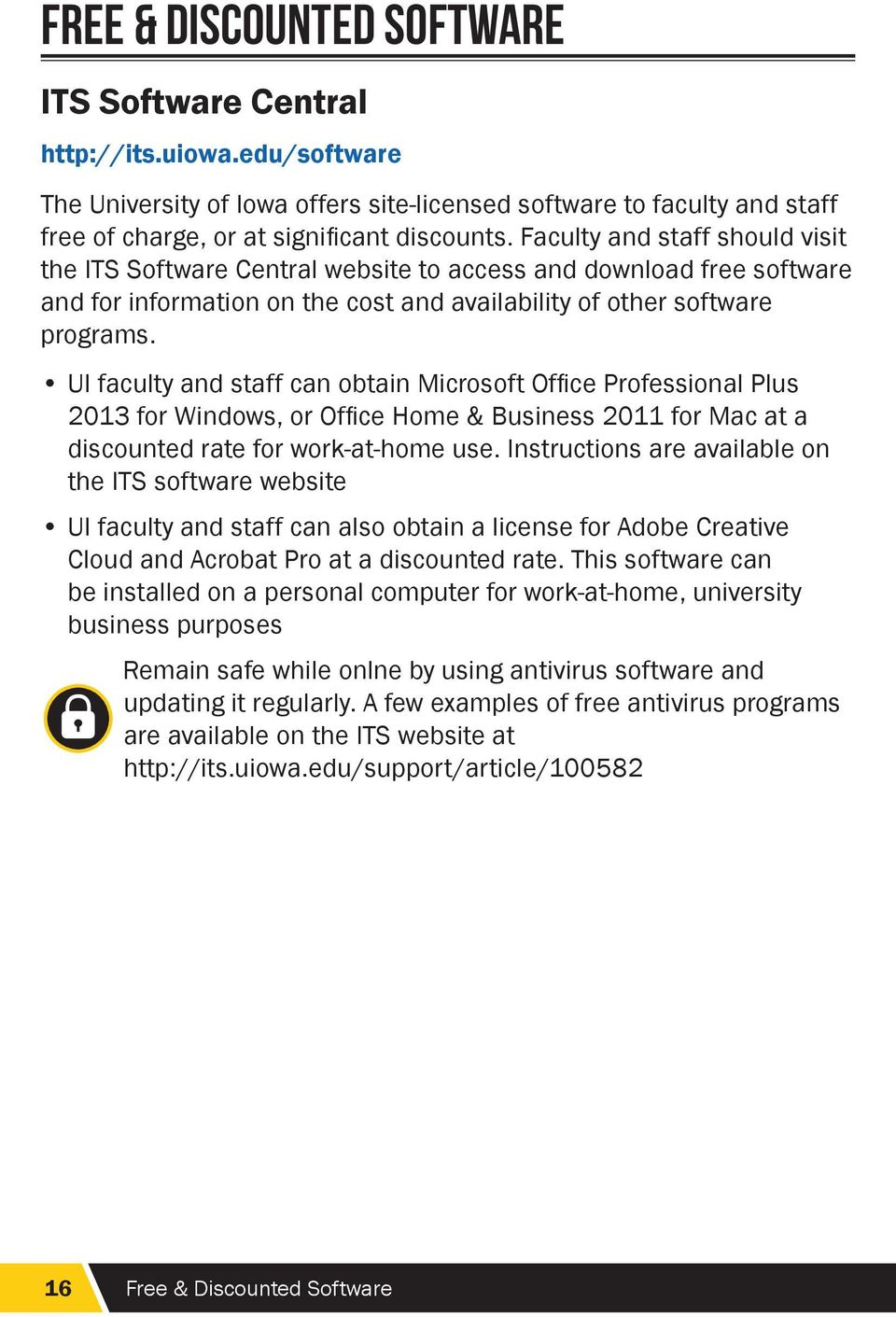 UI faculty and staff can obtain Microsoft Office Professional Plus 2013 for Windows, or Office Home & Business 2011 for Mac at a discounted rate for work-at-home use.