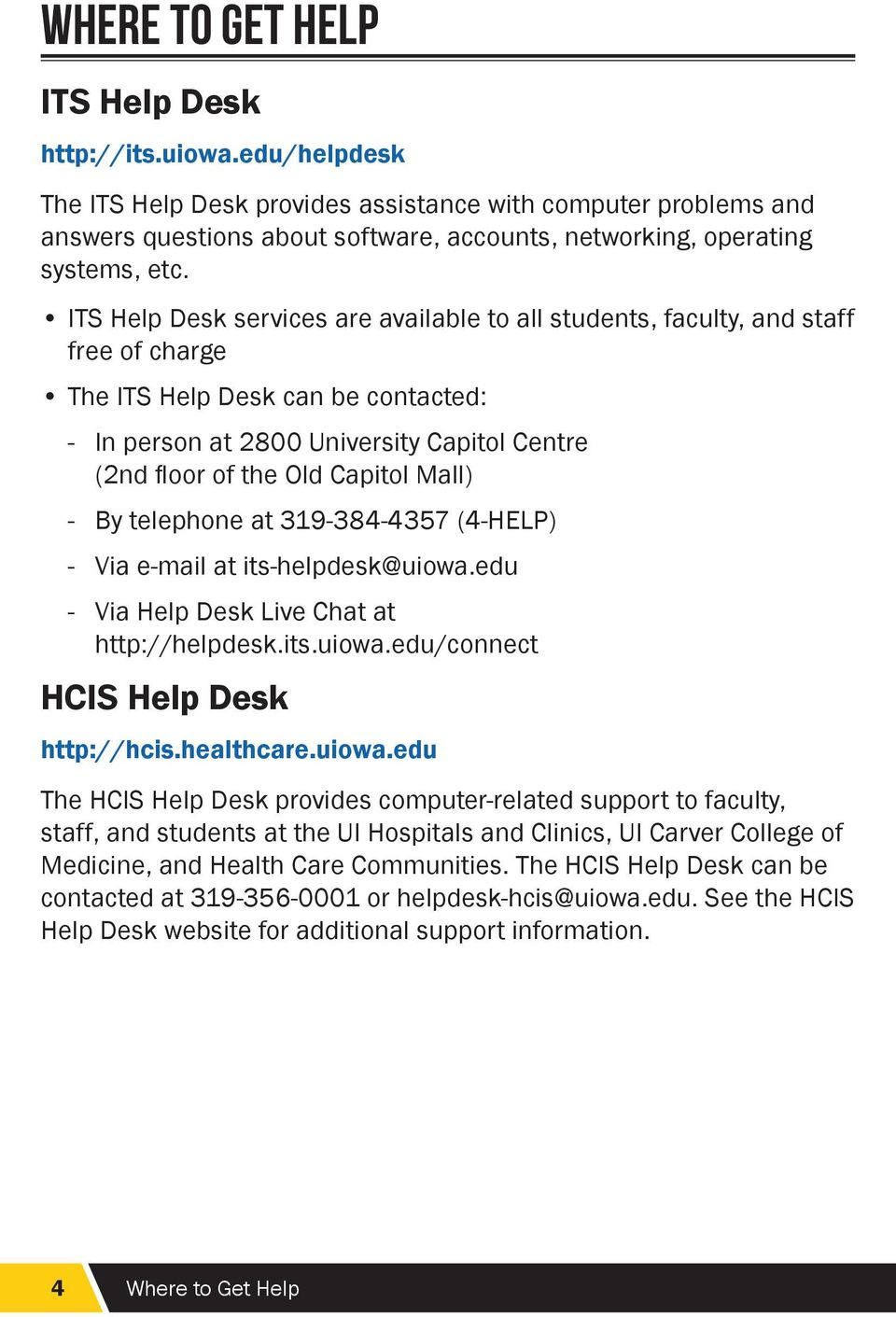 ITS Help Desk services are available to all students, faculty, and staff free of charge The ITS Help Desk can be contacted: In person at 2800 University Capitol Centre (2nd floor of the Old Capitol