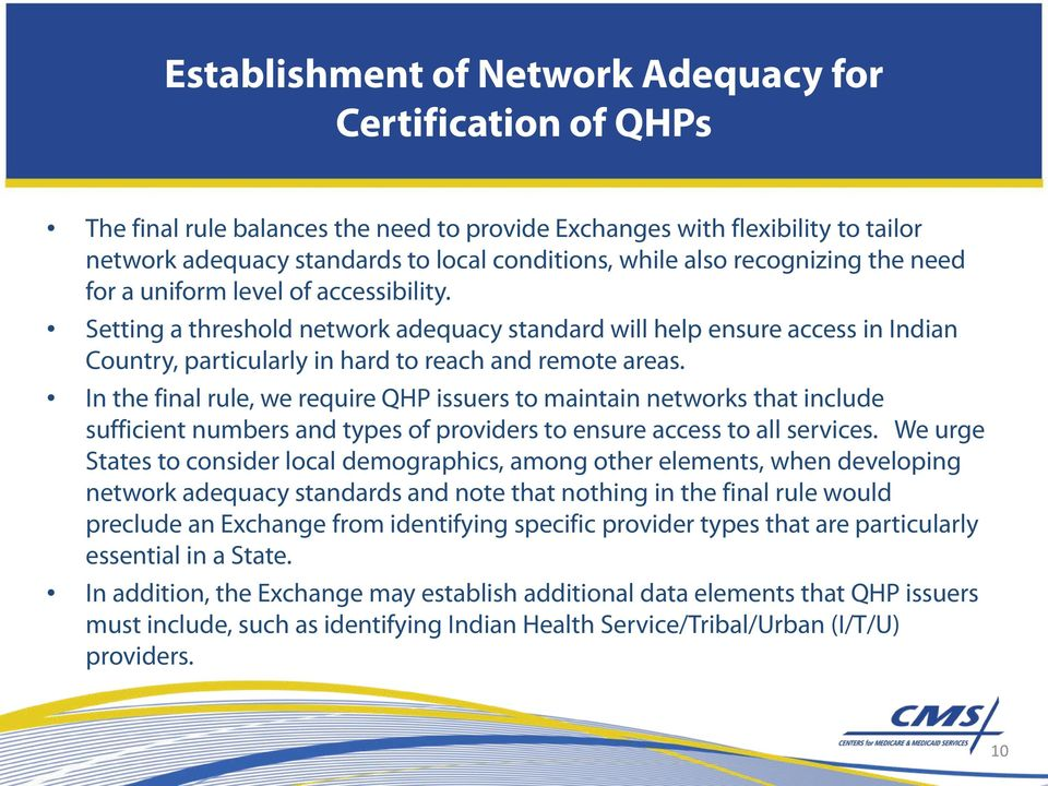 In the final rule, we require QHP issuers to maintain networks that include sufficient numbers and types of providers to ensure access to all services.