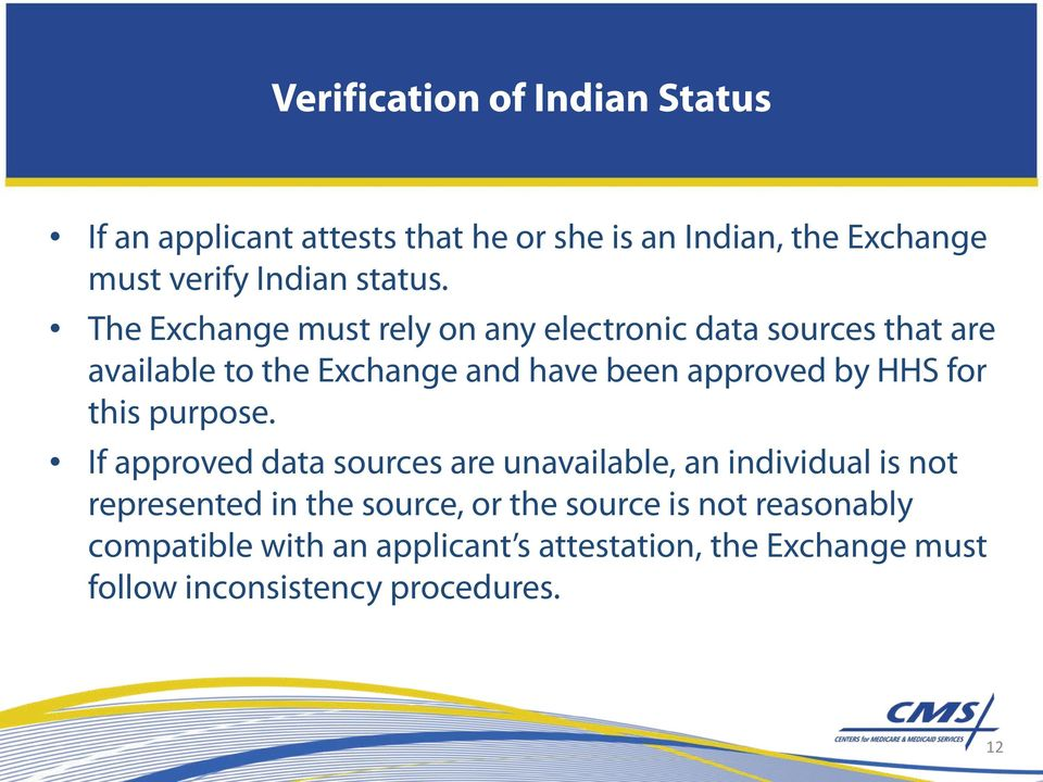 The Exchange must rely on any electronic data sources that are available to the Exchange and have been approved by HHS