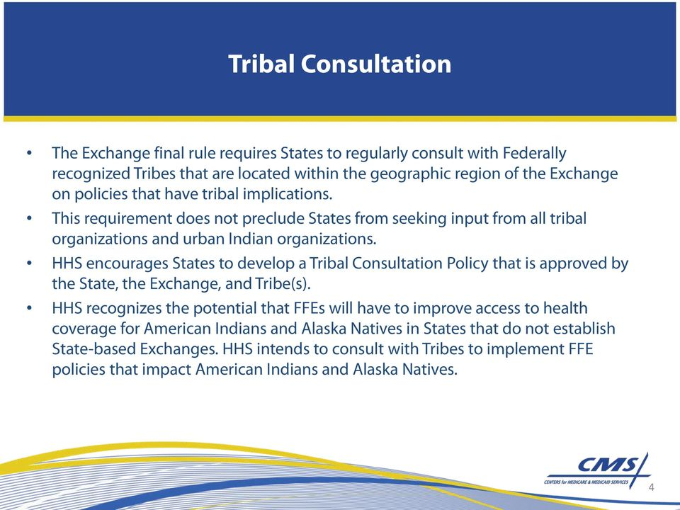 HHS encourages States to develop a Tribal Consultation Policy that is approved by the State, the Exchange, and Tribe(s).