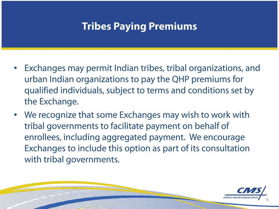 We recognize that some Exchanges may wish to work with tribal governments to facilitate payment on behalf of