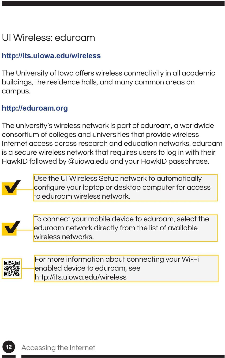 networks. eduroam is a secure wireless network that requires users to log in with their HawkID followed by @uiowa.edu and your HawkID passphrase.